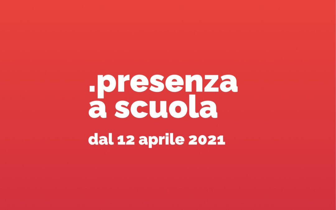 Presenza a scuola/ da lunedì 12 aprile 2021