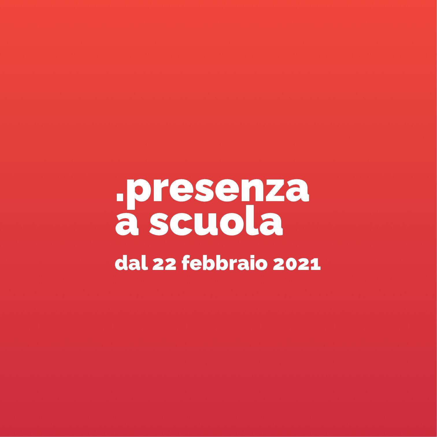 Presenza a scuola/ dal 22 febbraio al 13 marzo 2021